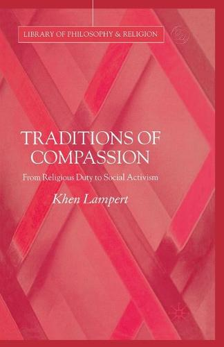 Traditions of Compassion: From Religious Duty to Social Activism - Library of Philosophy and Religion (Paperback)