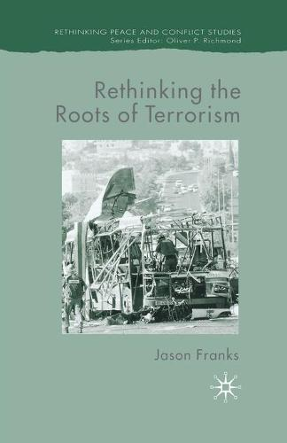 Rethinking the Roots of Terrorism - Rethinking Peace and Conflict Studies (Paperback)