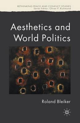 Aesthetics and World Politics - Rethinking Peace and Conflict Studies (Paperback)