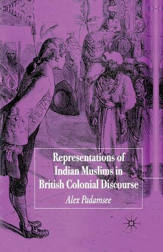 Representations of Indian Muslims in British Colonial Discourse (Paperback)