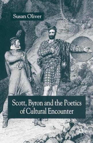 Scott, Byron and the Poetics of Cultural Encounter (Paperback)