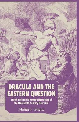 Dracula and the Eastern Question: British and French Vampire Narratives of the Nineteenth-Century Near East (Paperback)