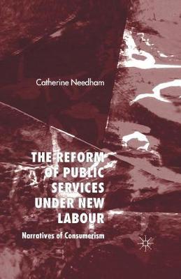 The Reform of Public Services Under New Labour: Narratives of Consumerism (Paperback)