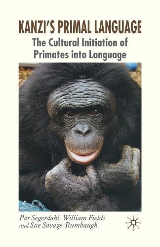 Kanzi's Primal Language: The Cultural Initiation of Primates into Language (Paperback)