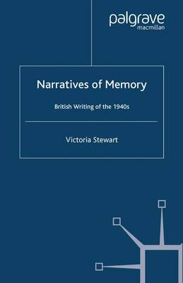 Narratives of Memory: British Writing of the 1940s (Paperback)