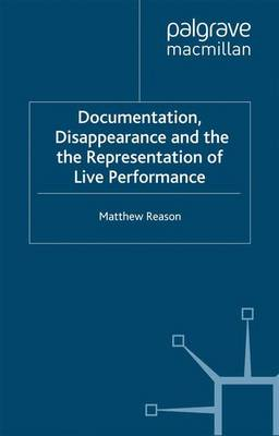 Documentation, Disappearance and the Representation of Live Performance (Paperback)