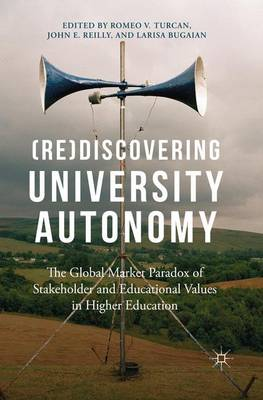 (Re)Discovering University Autonomy: The Global Market Paradox of Stakeholder and Educational Values in Higher Education (Paperback)