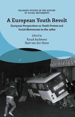 A European Youth Revolt: European Perspectives on Youth Protest and Social Movements in the 1980s - Palgrave Studies in the History of Social Movements (Paperback)