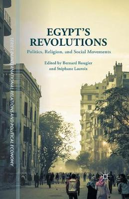 Egypt's Revolutions: Politics, Religion, and Social Movements - The Sciences Po Series in International Relations and Political Economy (Paperback)