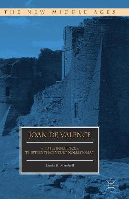 Joan de Valence: The Life and Influence of a Thirteenth-Century Noblewoman - The New Middle Ages (Paperback)