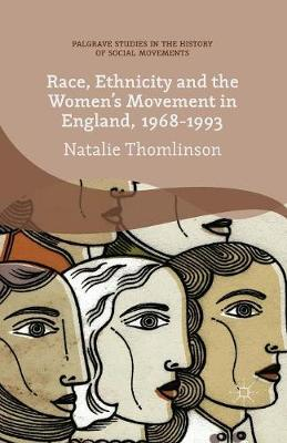 Race, Ethnicity and the Women's Movement in England, 1968-1993 - Palgrave Studies in the History of Social Movements (Paperback)