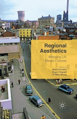 Regional Aesthetics: Mapping UK Media Cultures (Paperback)