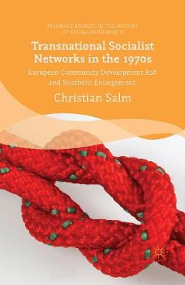 Transnational Socialist Networks in the 1970s: European Community Development Aid and Southern Enlargement - Palgrave Studies in the History of Social Movements (Paperback)
