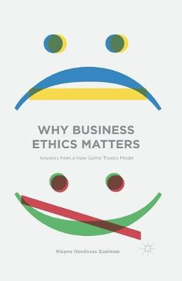 Why Business Ethics Matters: Answers from a New Game Theory Model (Paperback)