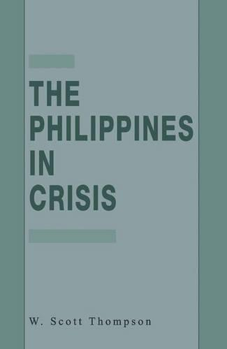 The Philippines in Crisis: Development and Security in the Aquino Era, 1986-91 (Paperback)