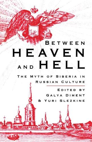 Between Heaven and Hell: The Myth of Siberia in Russian Culture (Paperback)