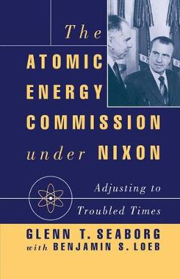 The Atomic Energy Commission under Nixon: Adjusting to Troubled Times (Paperback)