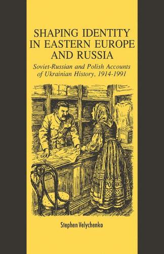Shaping Identity in Eastern Europe and Russia: Soviet and Polish Accounts of Ukrainian History, 1914-1991 (Paperback)