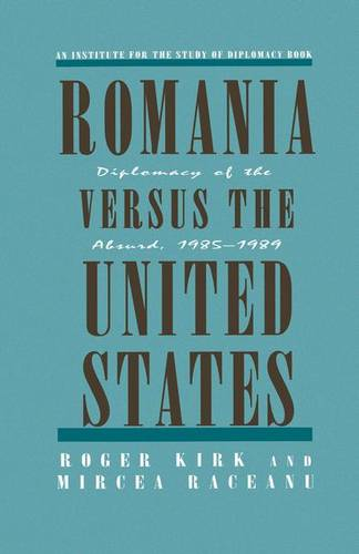 Romania Versus the United States: Diplomacy of the Absurd 1985-1989 (Paperback)