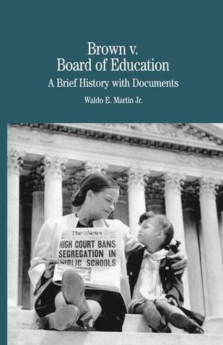 Brown vs. Board of Education of Topeka: A Brief History with Documents - The Bedford Series in History and Culture (Paperback)