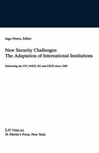 New Security Challenges: the Adaptations of International Institutions: Reforming the UN, NATO, EU and CSCE since 1989 (Paperback)