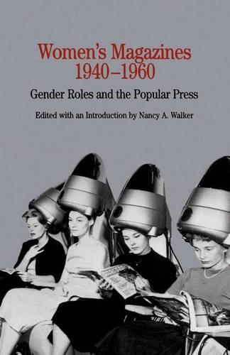 Women's Magazines, 1940-1960: Gender Roles and the Popular Press - The Bedford Series in History and Culture (Paperback)
