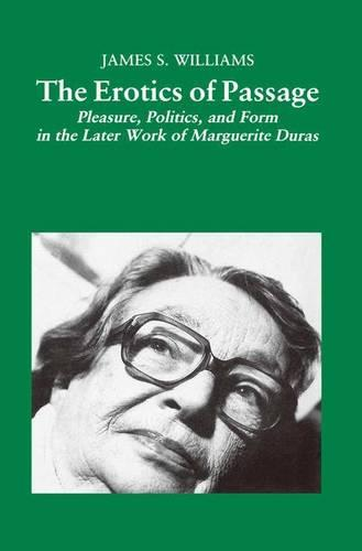 The Erotics of Passage: Pleasure, Politics, and Form in the Later Works of Marguerite Duras (Paperback)