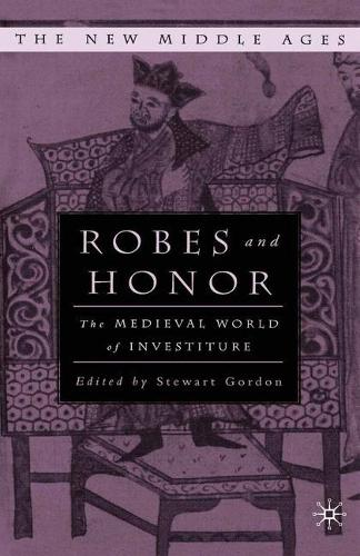 Robes and Honor: The Medieval World of Investiture - The New Middle Ages (Paperback)