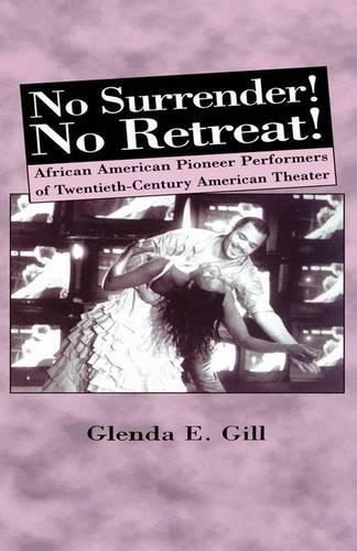 No Surrender! No Retreat!: African-American Pioneer Performers of 20th Century American Theater (Paperback)