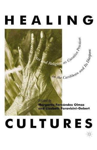 Healing Cultures: Art and Religion as Curative Practices in the Caribbean and its Diaspora (Paperback)