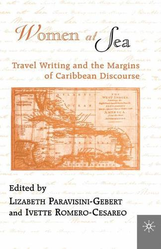 Women At Sea: Travel Writing and the Margins of Caribbean Discourse (Paperback)