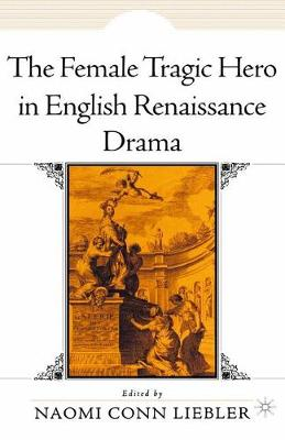 The Female Tragic Hero in English Renaissance Drama (Paperback)
