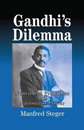 Gandhi's Dilemma: Nonviolent Principles and Nationalist Power (Paperback)