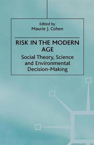 Risk in the Modern Age 2000: Social Theory, Science and Environmental Decision-Making (Paperback)