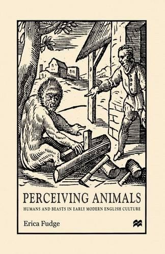 Perceiving Animals: Humans and Beasts in Early Modern English Culture (Paperback)