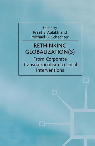 Rethinking Globalization: From Corporate Transnationalism to Local Interventions - International Political Economy Series (Paperback)