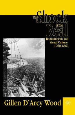 The Shock of the Real: Romanticism and Visual Culture,1760-1860 (Paperback)