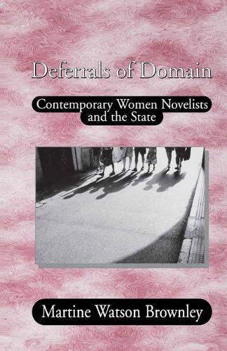 Deferrals of Domain: Contemporary Women Novelists and the State (Paperback)