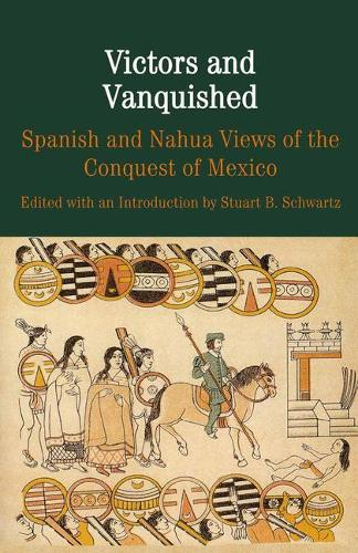Victors and Vanquished: Spanish and Nahua Views of the Conquest of Mexico - The Bedford Series in History and Culture (Paperback)