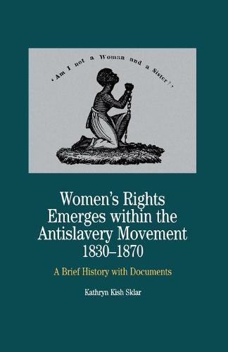 Women's Rights Emerges Within the Anti-Slavery Movement, 1830-1870: A Brief History with Documents - The Bedford Series in History and Culture (Paperback)