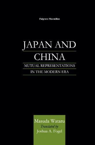 Japan and China: Mutual Representations in the Modern Era (Paperback)