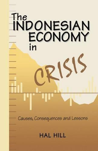 The Indonesian Economy in Crisis: Causes, Consequences and Lessons (Paperback)