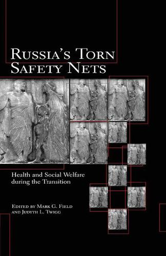 Russia's Torn Safety Nets: Health and Social Welfare During the Transition (Paperback)