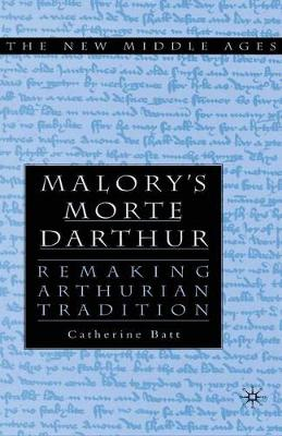 Malory's Morte D'Arthur: Remaking Arthurian Tradition - The New Middle Ages (Paperback)