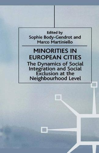 Minorities in European Cities: The Dynamics of Social Integration and Social Exclusion at the Neighbourhood Level - Migration, Minorities & Citizenship (Paperback)
