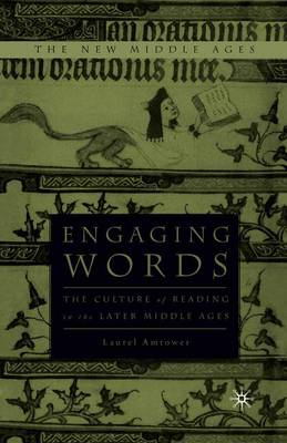 Engaging Words: The Culture of Reading in the Later Middle Ages - The New Middle Ages (Paperback)