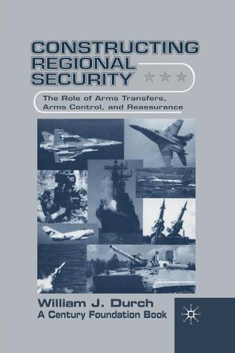 Constructing Regional Security: The Role of Arms Transfers, Arms Control, and Reassurance (Paperback)