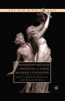 Representing Rape in Medieval and Early Modern Literature - The New Middle Ages (Paperback)