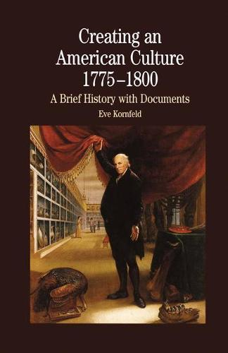 Creating An American Culture: 1775-1800 - The Bedford Series in History and Culture (Paperback)