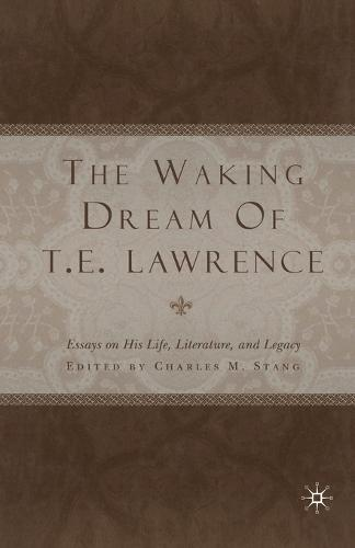 The Waking Dream of T.E. Lawrence: Essays on his life, literature, and legacy (Paperback)
